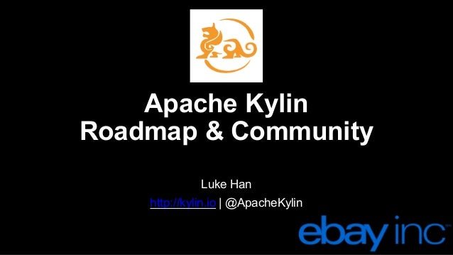 Apache  Kylin Roadmap  &  Community Luke  Han http://kylin.io |  @ApacheKylin