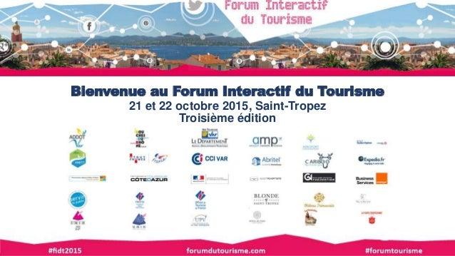 Bienvenue au Forum Interactif du Tourisme 21 et 22 octobre 2015, Saint-Tropez Troisième édition