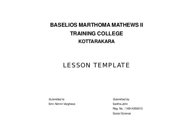 BASELIOS MARTHOMA MATHEWS II TRAINING COLLEGE KOTTARAKARA LESSON TEMPLATE Submitted to Submitted by Smt. Nimmi Varghese Sa...