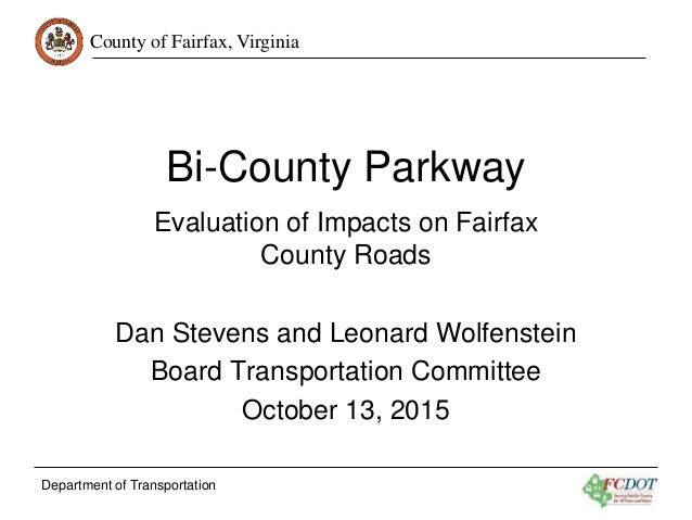 County of Fairfax, Virginia Department of Transportation Bi-County Parkway Evaluation of Impacts on Fairfax County Roads D...