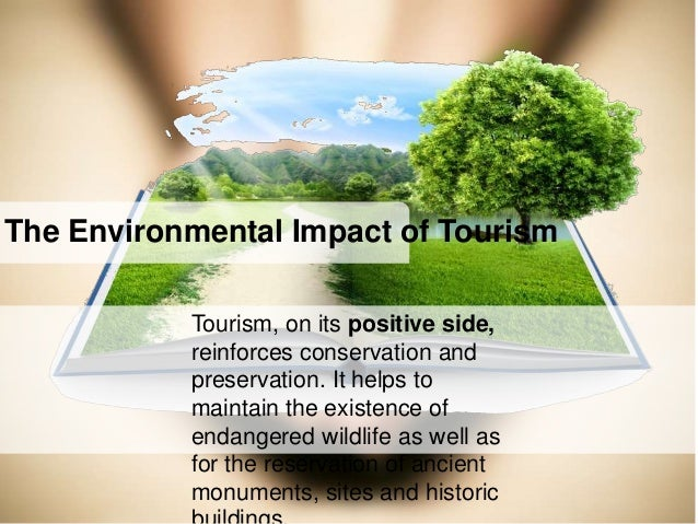 impact of tourism on the environment Environmental degradation has become the talk of the town in the recent years developmental activities have taken a toll on the environment and has have resulted in.