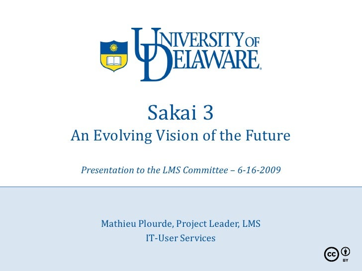 Sakai 3 An Evolving Vision of the Future   Presentation to the LMS Committee – 6-16-2009          Mathieu Plourde, Project...