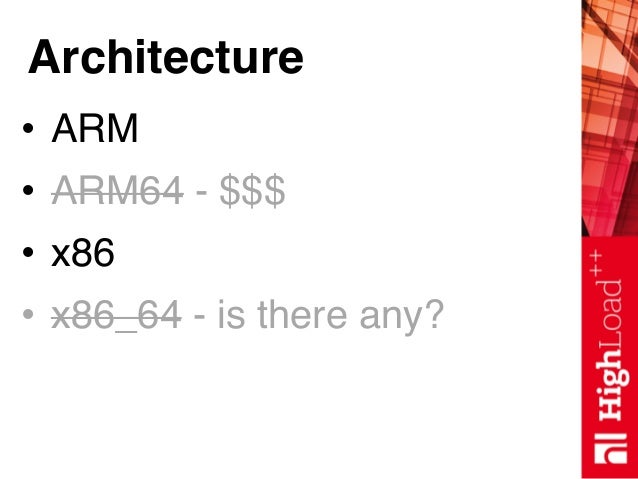 Architecture • ARM • ARM64 - $$$ • x86 • x86_64 - is there any?