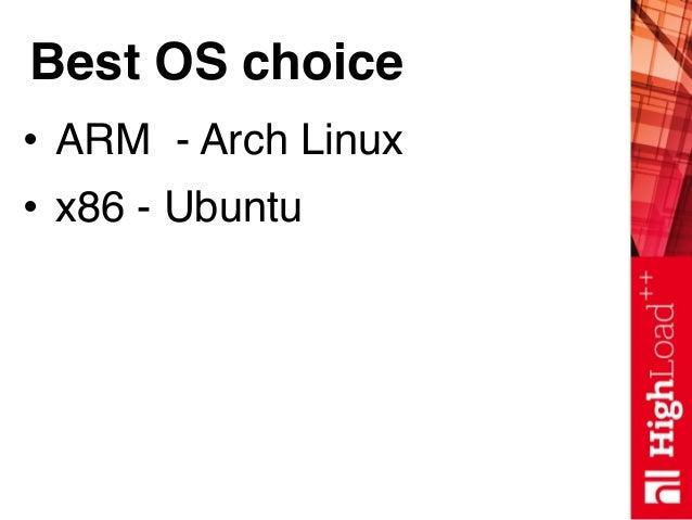 Best OS choice • ARM - Arch Linux • x86 - Ubuntu