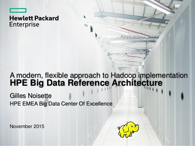 A modern, flexible approach to Hadoop implementation HPE Big Data Reference Architecture Gilles Noisette HPE EMEA Big Data...