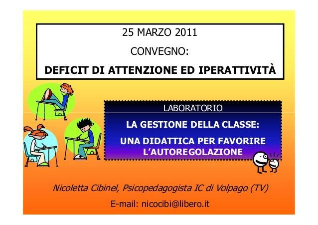 25 MARZO 2011 CONVEGNO: DEFICIT DI ATTENZIONE ED IPERATTIVITÀ LABORATORIOLABORATORIO LA GESTIONE DELLA CLASSE: UNA DIDATTI...