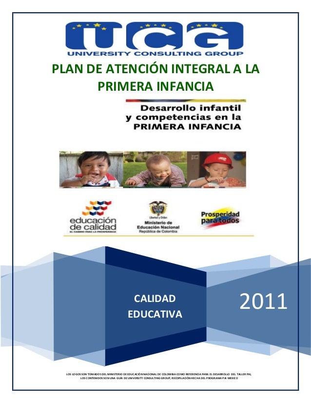 2011 PLAN DE ATENCIÓN INTEGRAL A LA PRIMERA INFANCIA LOS LOGOS SON TOMADOS DEL MINISTERIO DE EDUCACIÓN NACIONAL DE COLOMBI...