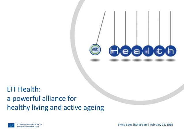 EIT Health is supported by the EIT, a body of the European Union EIT Health: a powerful alliance for healthy living and ac...