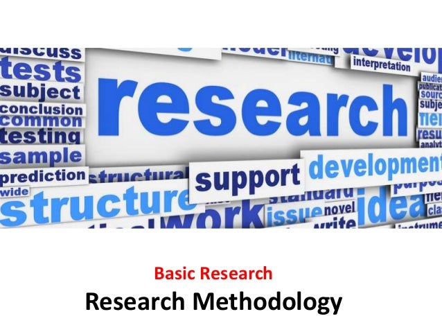 basic research methodology Though each company or industry may have its own unique research methodology, a basic research process will form the framework for it foster ideas at this point the research team may sit down to brainstorm the discussion may start with an understanding and itemization of the issues faced in their particular industry and then.