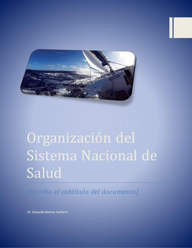 Organización del Sistema Naciónal de Salud [Escriba el subtítulo del documento] Dr. Eduardo Marino Sanllehi