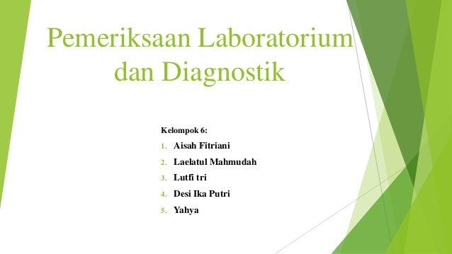 Pemeriksaan Laboratorium dan Diagnostik Kelompok 6: 1. Aisah Fitriani 2. Laelatul Mahmudah 3. Lutfi tri 4. Desi Ika Putri ...