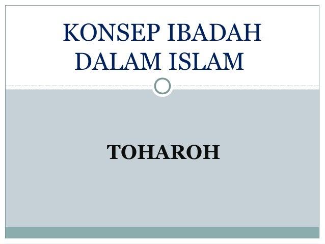 TOHAROH KONSEP IBADAH DALAM ISLAM