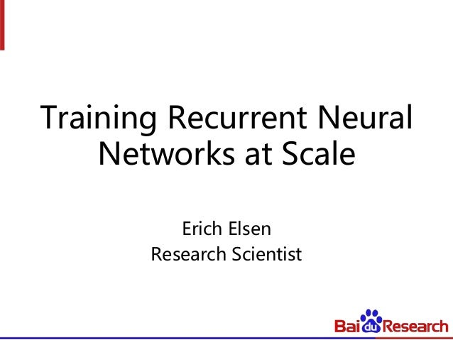 Training Recurrent Neural Networks at Scale Erich Elsen Research Scientist
