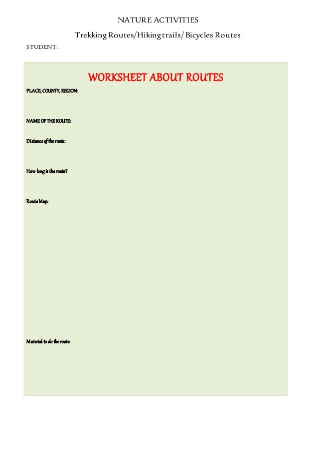 NATURE ACTIVITIES Trekking Routes/Hikingtrails/ Bicycles Routes STUDENT: WORKSHEET ABOUT ROUTES PLACE, COUNTY, REGION: NAM...