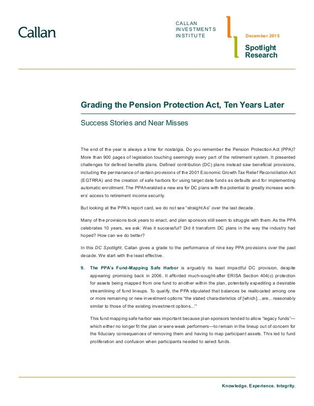 CALLAN INVESTMENTS INSTITUTE Grading the Pension Protection Act, Ten Years Later Success Stories and Near Misses The end o...