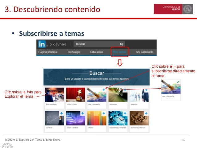 12Módulo 2. Espacio 3.0. Tema 6. SlideShare 3. Descubriendo contenido • Subscribirse a temas Clic sobre la foto para Explo...