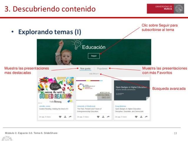 13Módulo 2. Espacio 3.0. Tema 6. SlideShare 3. Descubriendo contenido • Explorando temas (I) Clic sobre Seguir para subscr...