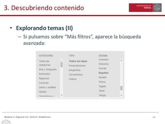 """14Módulo 2. Espacio 3.0. Tema 6. SlideShare 3. Descubriendo contenido • Explorando temas (II) – Si pulsamos sobre """"Más fil..."""