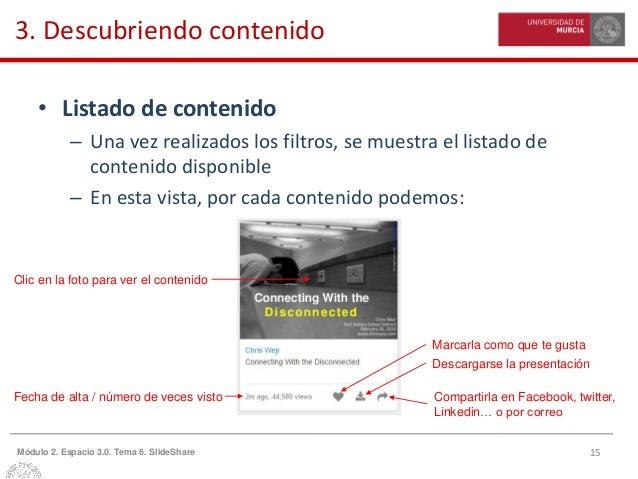 15Módulo 2. Espacio 3.0. Tema 6. SlideShare 3. Descubriendo contenido • Listado de contenido – Una vez realizados los filt...