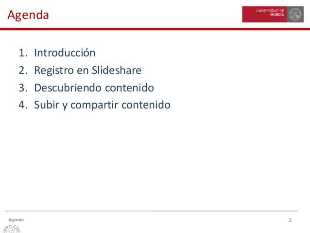 2Agenda Agenda 1. Introducción 2. Registro en Slideshare 3. Descubriendo contenido 4. Subir y compartir contenido