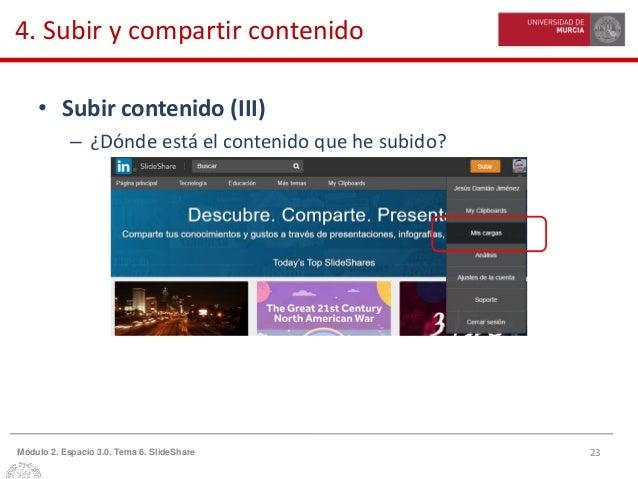 23Módulo 2. Espacio 3.0. Tema 6. SlideShare 4. Subir y compartir contenido • Subir contenido (III) – ¿Dónde está el conten...