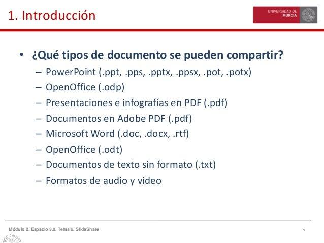 5Módulo 2. Espacio 3.0. Tema 6. SlideShare 1. Introducción • ¿Qué tipos de documento se pueden compartir? – PowerPoint (.p...