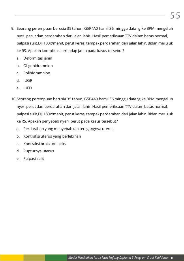 Modul Pendidikan Jarak Jauh Jenjang Diploma 3 Program Studi Kebidanan 55 9. Seorang perempuan berusia 35 tahun, G5P4A0 ha...