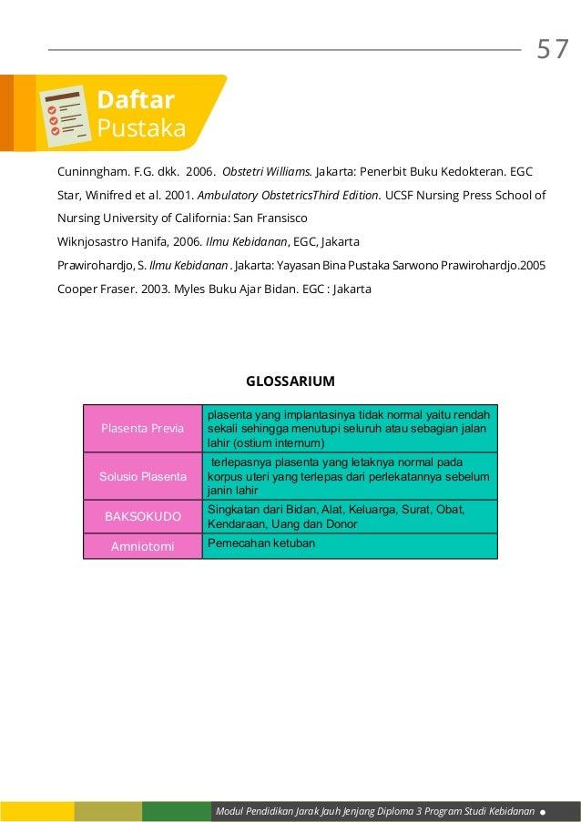 Modul Pendidikan Jarak Jauh Jenjang Diploma 3 Program Studi Kebidanan 57 Cuninngham. F.G. dkk. 2006. Obstetri Williams. Ja...