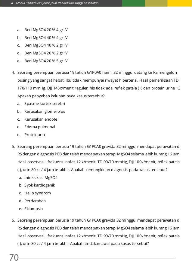 Modul Pendidikan Jarak Jauh Pendidikan Tinggi Kesehatan 70 a. Beri MgSO4 20 % 4 gr IV b. Beri MgSO4 40 % 4 gr IV c. Ber...