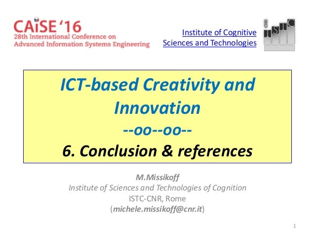 1 ICT-based Creativity and Innovation --oo--oo-- 6. Conclusion & references M.Missikoff Institute of Sciences and Technolo...