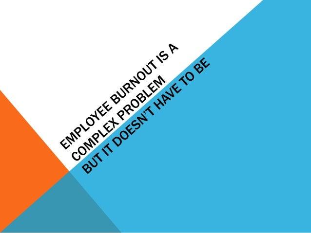 Agenda   • The  Context  for   Burnout   • Three  Strategies   • Key  Takeaways