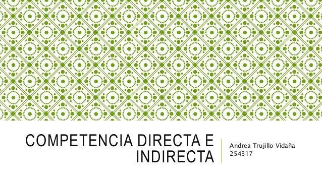 COMPETENCIA DIRECTA E INDIRECTA Andrea Trujillo Vidaña 254317