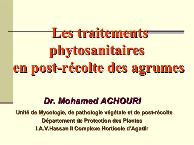 Les traitementsLes traitements phytosanitairesphytosanitaires en post-récolte des agrumesen post-récolte des agrumes Dr. M...