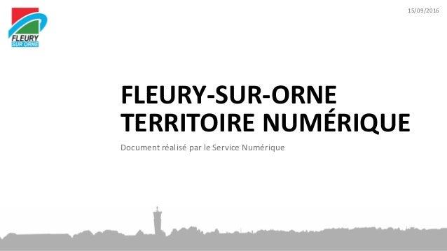 FLEURY-SUR-ORNE TERRITOIRE NUMÉRIQUE 15/09/2016 Document réalisé par le Service Numérique