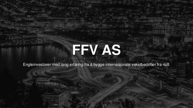 FFV AS Engleinvestorer med lang erfaring fra å bygge internasjonale vekstbedrifter fra null.