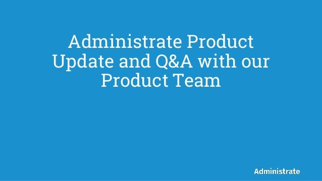 Administrate Product Update and Q&A with our Product Team