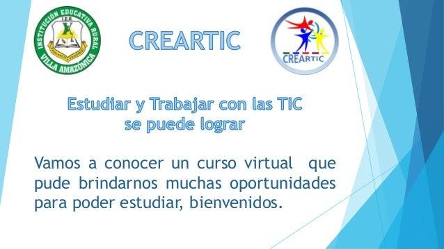 Vamos a conocer un curso virtual que pude brindarnos muchas oportunidades para poder estudiar, bienvenidos.