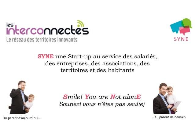 Du parent d'aujourd'hui… …au parent de demain Smile! You are Not alonE Souriez! vous n'êtes pas seul(e) SYNE une Start-up ...