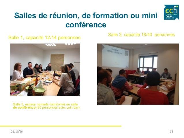 Salles de réunion, de formation ou mini conférence Salle 1, capacité 12/14 personnes 21/10/16   15   Salle 2, capacité...