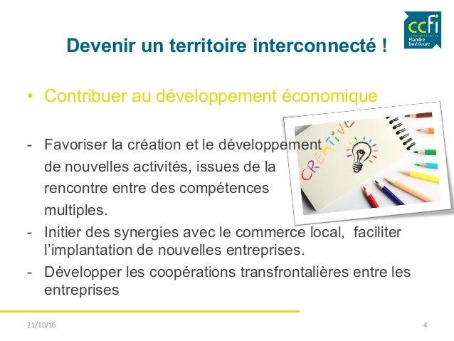 Devenir un territoire interconnecté ! • Contribuer au développement économique - Favoriser la création et le développeme...
