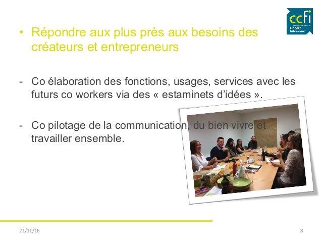 • Répondre aux plus près aux besoins des créateurs et entrepreneurs - Co élaboration des fonctions, usages, services ave...