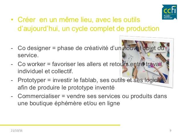• Créer en un même lieu, avec les outils d'aujourd'hui, un cycle complet de production - Co designer = phase de créativi...