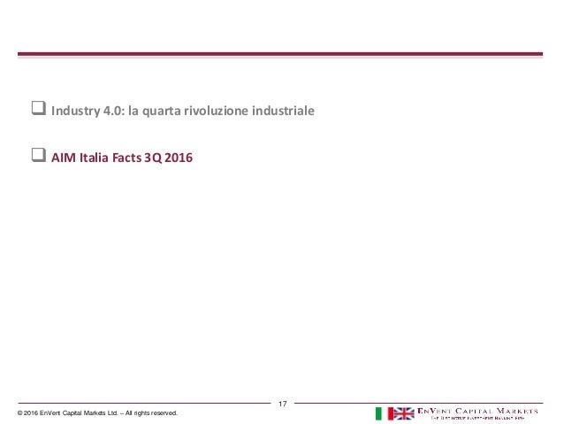 © 2016 EnVent Capital Markets Ltd. – All rights reserved. 17  Industry 4.0: la quarta rivoluzione industriale  AIM Itali...