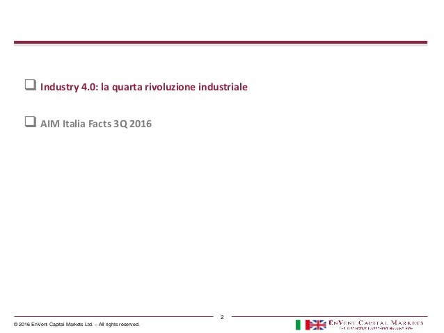 © 2016 EnVent Capital Markets Ltd. – All rights reserved. 2  Industry 4.0: la quarta rivoluzione industriale  AIM Italia...