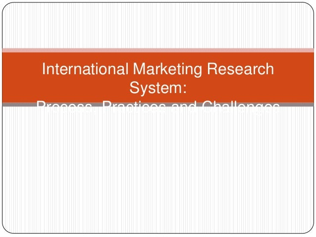 international marketing research project Recognising the benefits marketing research brings to a growing business, ukti,   the costs incurred by eligible exporters in completing the research project   have significant experience of conducting international market research and are .