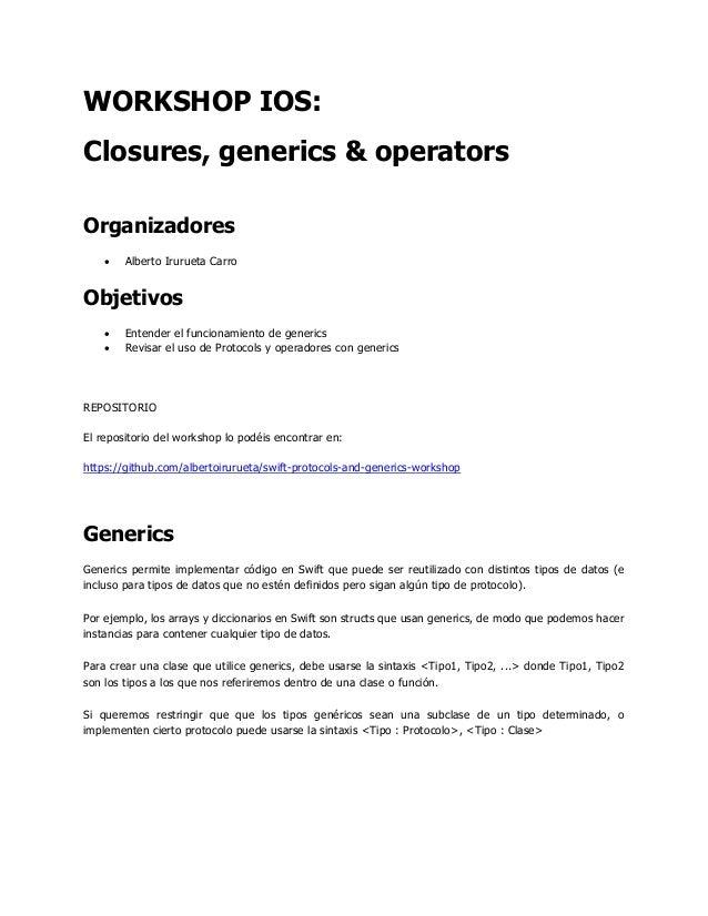 WORKSHOP IOS: Closures, generics & operators Organizadores  Alberto Irurueta Carro Objetivos  Entender el funcionamiento...