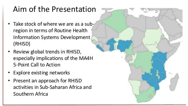 2 Aim of the Presentation • Take stock of where we are as a sub- region in terms of Routine Health Information Systems Dev...