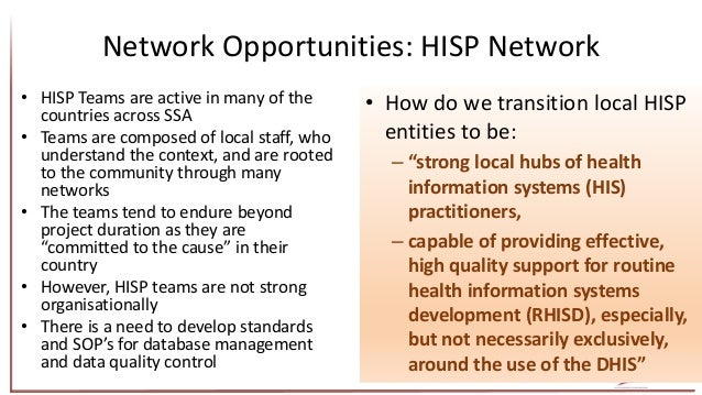 Network Opportunities: HISP Network • HISP Teams are active in many of the countries across SSA • Teams are composed of lo...