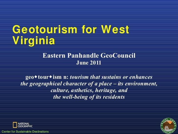 Geotourism for West Virginia <ul><li>Eastern Panhandle GeoCouncil June 2011 </li></ul><ul><li>geo  tour  ism n:  tourism...