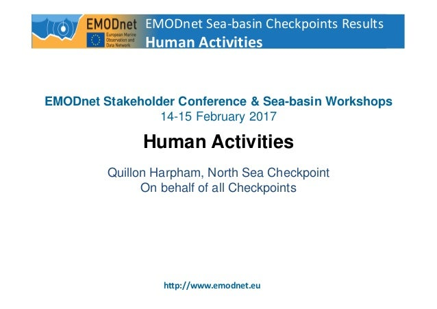 1 http://www.emodnet.eu EMODnet Stakeholder Conference & Sea-basin Workshops 14-15 February 2017 Human Activities Quillon ...